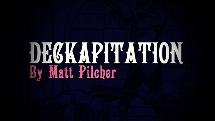 DECKAPITATION by Matt Pilcher
